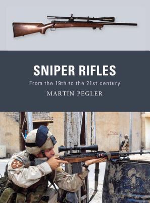 Sniper Rifles By Pegler, Martin/ Dennis, Peter (ILT)